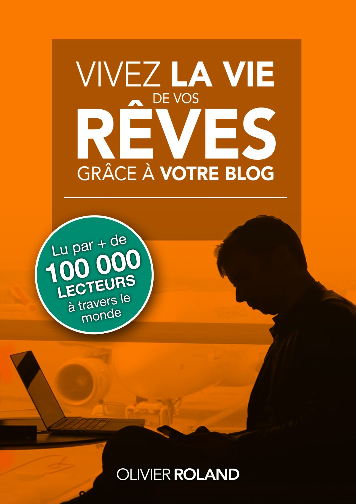 Vivez la vie de vos rêves grâce à votre blog 2.0: Entièrement mis à jour pour les années 2020 et au-delà (French Edition)