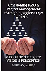 Envisioning PMO & Project Management through a Juggler's Eye: Part-1 - A BOOK OF DIFFERENT VISION & PERCEPTION Paperback