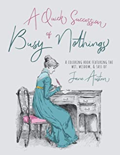 A Quick Succession of Busy Nothings: A Coloring Book Featuring the Wit, Wisdom, & Sass of Jane Austen