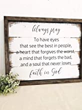 bawansign Always Pray to Have Eyes Wall Art Wood Sign Handpainted Prayer Sign Wood Sign Thankful Home Decor Sign Farmhouse Style Shiplap