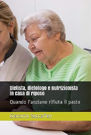 Dietista, dietologo e nutrizionista in casa di riposo: Quando lanziano rifiuta il pasto
