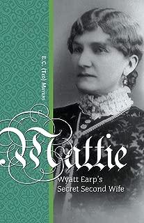 Mattie: Wyatt Earp's Secret Second Wife