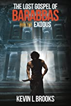 The Lost Gospel of Barabbas: Exodus (The Lost Gospel of Barabbas Trilogy Book 2)