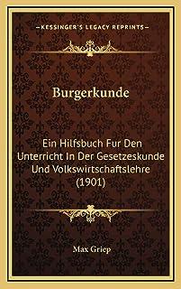 Burgerkunde: Ein Hilfsbuch Fur Den Unterricht In Der Gesetzeskunde Und Volkswirtschaftslehre (1901)
