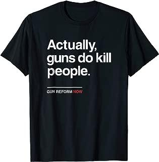 Gun Reform Now Shirt, Actually Guns Do Kill People