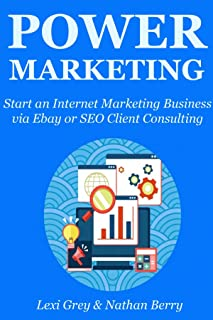 POWER MARKETING: Start an Internet Marketing Business via Ebay or SEO Client Consulting