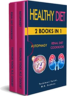 HEALTHY DIET: AUTOPHAGY & RENAL DIET COOKBOOK: 2 books in 1: Discover how to activate your body and let it purify through ...