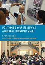Positioning Your Museum as a Critical Community Asset: A Practical Guide (American Association for State and Local History)