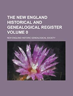 The New England Historical and Genealogical Register Volume 0