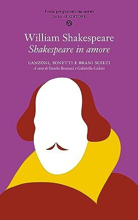 Shakespeare in amore: Canzoni, sonetti e brani scelti