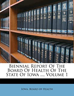 Biennial Report of the Board of Health of the State of Iowa ..., Volume 1