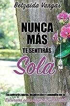 Nunca Más Te Sentirás Sola: Encontrarás apoyo, inspiración y compañía en la Excursión para Mujeres sin Marido (Spanish Edition)