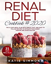 RENAL DIET COOKBOOK #2020:  The 21 Days Meal Plan With Simple, Fast, And Easy to Follow Recipes To Mitigate Your Kidney Disease And Avoid Dialysis