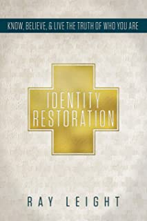 Identity Restoration: Know, Believe, & Live the Truth of Who You Are