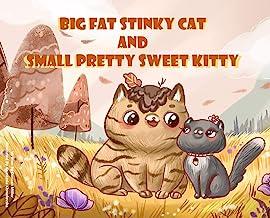 Big Fat Stinky Cat and Small Pretty Sweet Kitty
