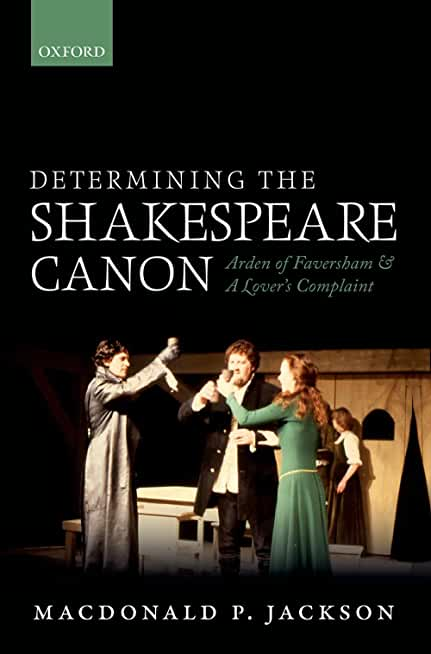 Determining the Shakespeare Canon: Arden of Faversham and A Lover's Complaint (English Edition)