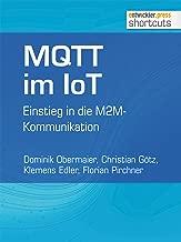 MQTT im IoT: Einstieg in die M2M-Kommunikation (shortcuts 123) (German Edition)