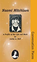 Naomi Mitchison: A Profile of Her LIfe and Work (Conversation Pieces Book 15)