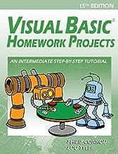 Visual Basic Homework Projects: An Intermediate Step-By-Step Tutorial