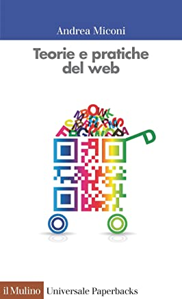 Teorie e pratiche del web (Universale paperbacks Il Mulino Vol. 659)