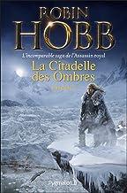 La Citadelle des Ombres - L'Intégrale 4 (Tomes 10 à 13) - L'incomparable saga de L'Assassin royal: Serments et Deuils - Le...