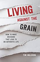 Living Against the Grain: How to Make Decisions That Lead to an Authentic Life