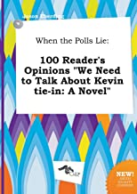 When the Polls Lie: 100 Reader's Opinions We Need to Talk about Kevin Tie-In: A Novel
