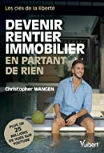 Devenir rentier immobilier en partant de rien: Les clés de la liberté (2020) (Hors collection Business Vuibert) (French Ed...