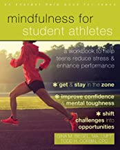 Mindfulness for Student Athletes: A Workbook to Help Teens Reduce Stress and Enhance Performance