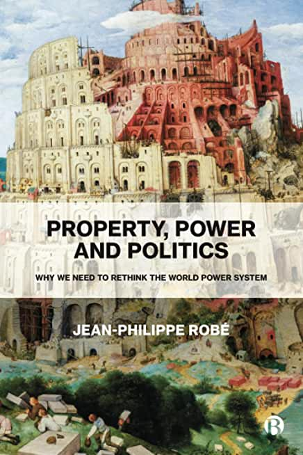 Property, Power and Politics: Why We Need to Rethink the World Power System