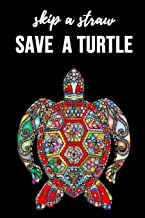 Skip A Straw Save A Turtle: Lovely Journal / Notebook / Diary, Unique Gifts For Turtle Lovers (Lined, 6