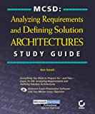 MCSD: Analyzing Requirements and Defining Solution Architectures Study Guide