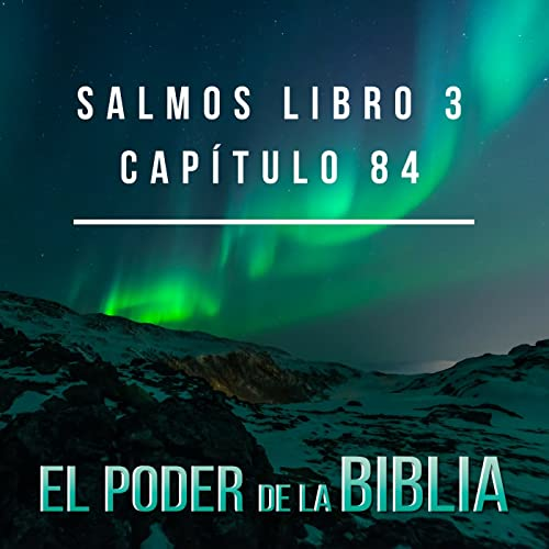 Salmos Libro 3 Capítulos 84 By El Poder De La Biblia On Amazon Music