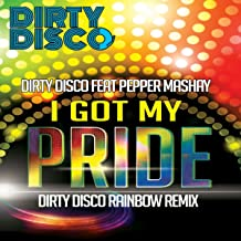 I Got My Pride (Dirty Disco Rainbow Remix)