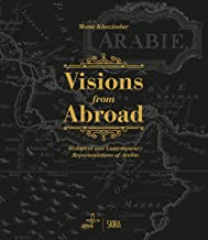 Visions from Abroad: Historical and Contemporary Representations of Arabia