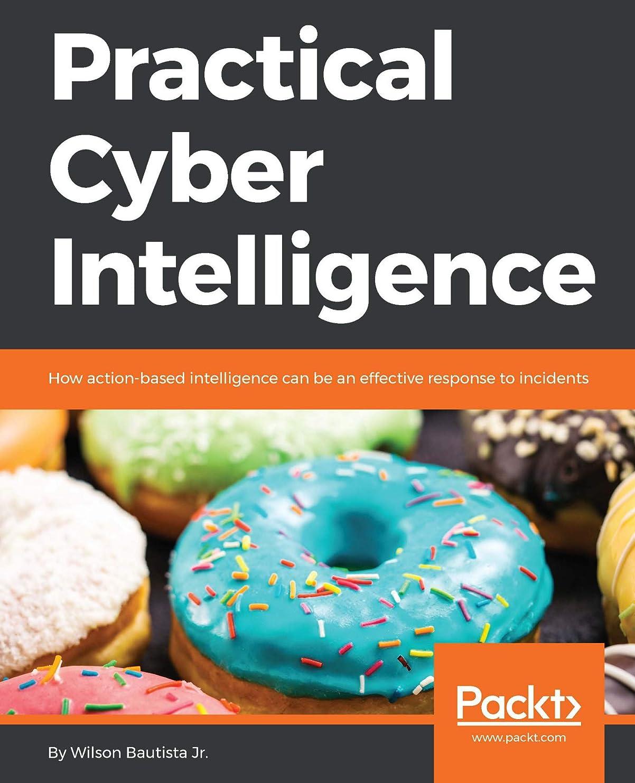 レンジ事名誉Practical Cyber Intelligence: How action-based intelligence can be an effective response to incidents (English Edition)
