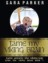Tame My Viking Brain: Tame Anxiety the Viking Way (Tame the Brain)