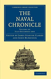 The Naval Chronicle: Volume 10, July–December 1803: Containing a General and Biographical History of the Royal Navy of the...