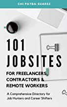 101 Jobsites for Freelancers, Contractors & Remote Workers: A Comprehensive List for Job Hunters and Career Shifters