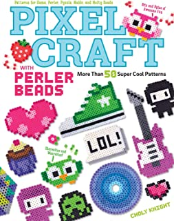 Pixel Craft with Perler Beads: More Than 50 Super Cool Patterns: Patterns for Hama, Perler, Pyssla, Nabbi, and Melty Beads