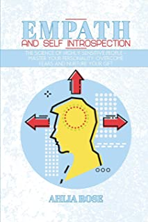 Empath and Self Introspection: The Science of Highly Sensitive People - Master Your Personality, Overcome Fears and Nurtur...