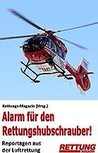 Alarm für den Rettungshubschrauber!: Reportagen aus der Luftrettung (German Edition)