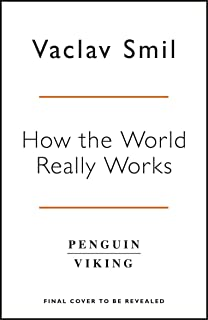 How the World Really Works: Why We're Wrong and How Science Can Set Us Straight
