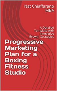 Progressive Marketing Plan for a Boxing Fitness Studio: A Detailed Template with Innovative Growth Strategies