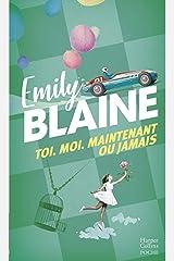 Toi. Moi. Maintenant ou jamais : l'intégrale: Découvrez aussi le nouveau roman d'Emily Blaine, Si tu me le demandais (&H) Format Kindle