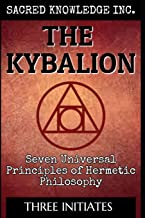 The Kybalion - Sacred Knowledge: Seven Universal Principles of Hermetic Philosophy