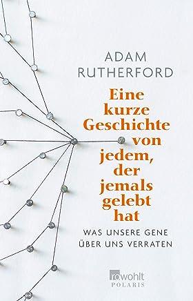 Online PDF ++Eine kurze Geschichte von jede der jeals gelebt hat Was unsere Gene über uns verraten, Adam Rutherford,Monika Niehaus,Coralie Wink VVIP