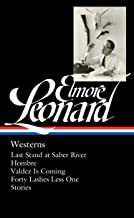Elmore Leonard: Westerns (LOA #308): Last Stand at Saber River / Hombre / Valdez is Coming / Forty Lashes Less One /  stories (Library of America Elmore Leonard Edition)
