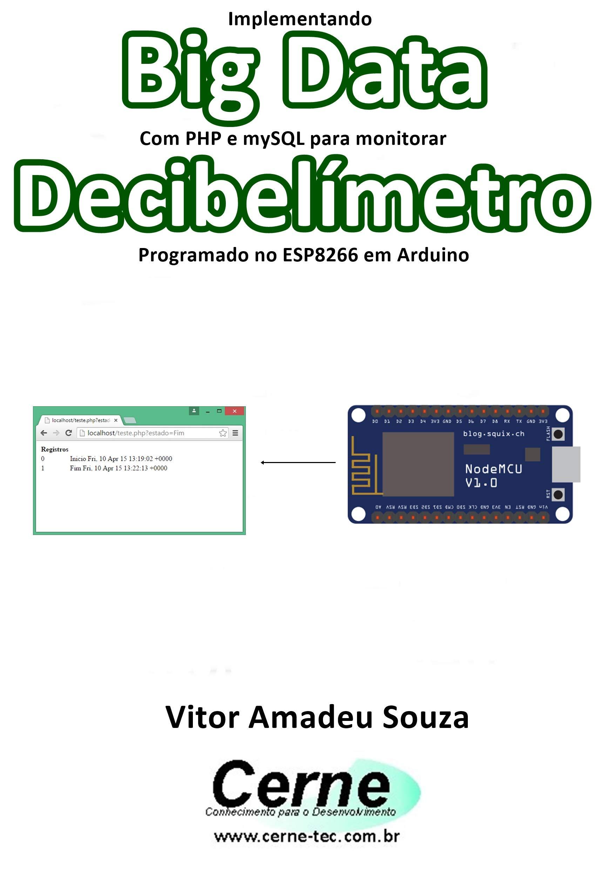 Implementando Big Data Com PHP e mySQL para monitorar Decibelímetro Programado no ESP8266 em Arduino (Portuguese Edition)