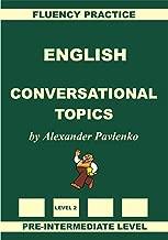 English, Conversational Topics, Pre-Intermediate Level, Fluency Practice (English, Fluency Practice Intermediate Level Book 1)